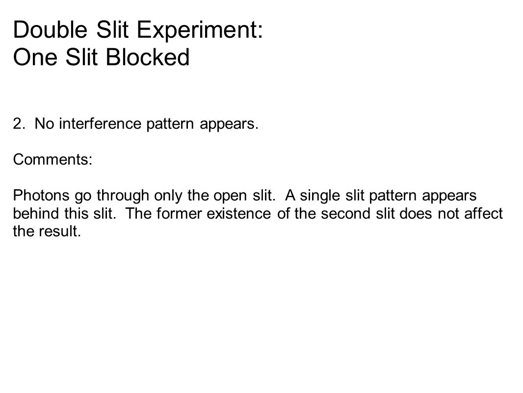 Double Slit Experiment: One Slit Blocked 2. No interference pattern appears.