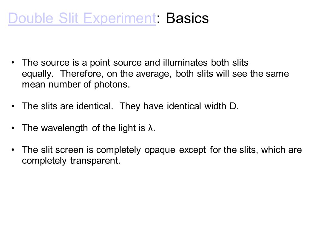 Double Slit ExperimentDouble Slit Experiment: Basics The source is a point source and illuminates both slits equally.