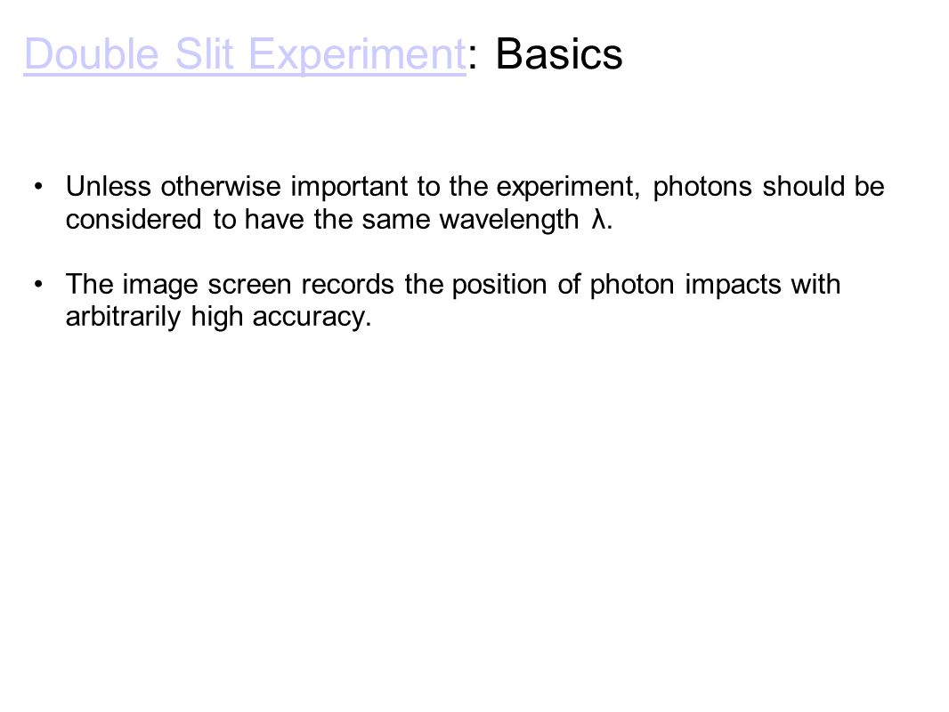 Double Slit ExperimentDouble Slit Experiment: Basics Unless otherwise important to the experiment, photons should be considered to have the same wavelength λ.