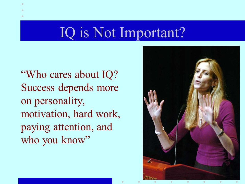 IQ is Not Important. Who cares about IQ.