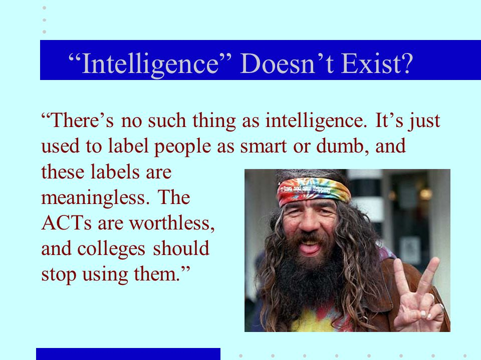 Intelligence Doesnt Exist. Theres no such thing as intelligence.