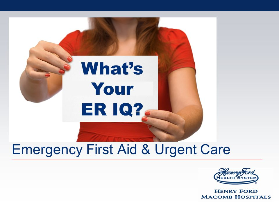 Emergency First Aid & Urgent Care Whats Your ER IQ