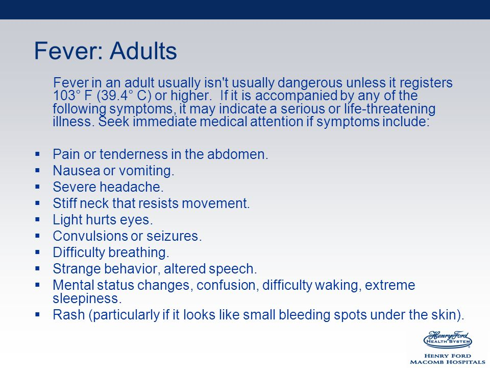 Fever: Adults Fever in an adult usually isn t usually dangerous unless it registers 103° F (39.4° C) or higher.