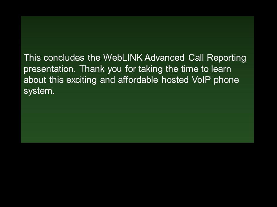 This concludes the WebLINK Advanced Call Reporting presentation.