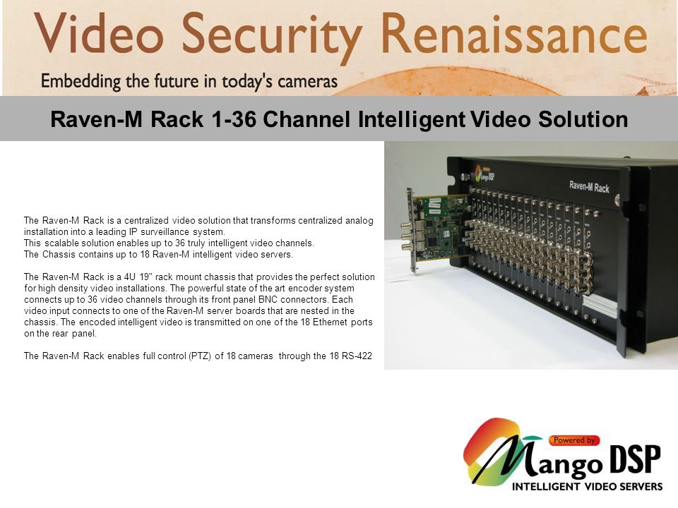 Raven-M Rack 1-36 Channel Intelligent Video Solution The Raven-M Rack is a centralized video solution that transforms centralized analog installation into a leading IP surveillance system.