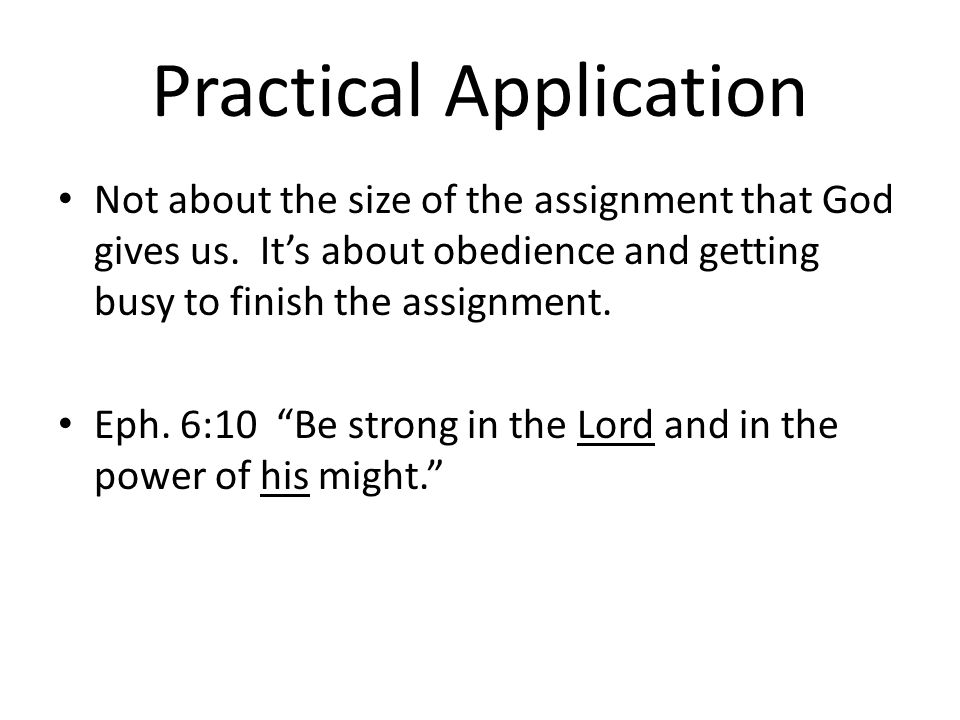 Practical Application Not about the size of the assignment that God gives us.