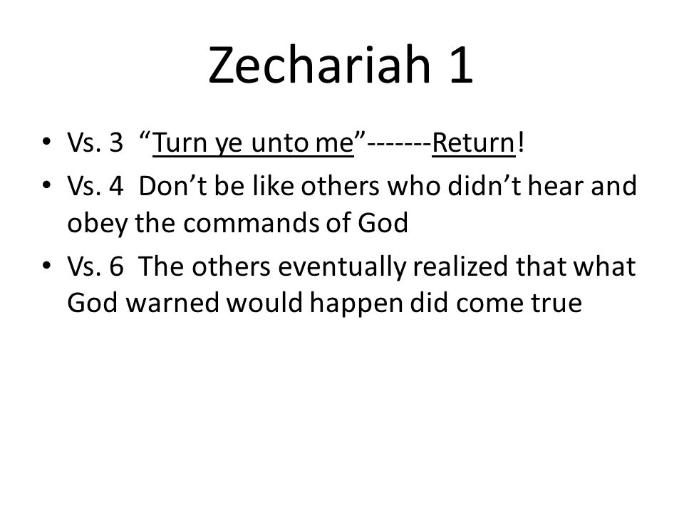 Zechariah 1 Vs. 3 Turn ye unto me Return. Vs.