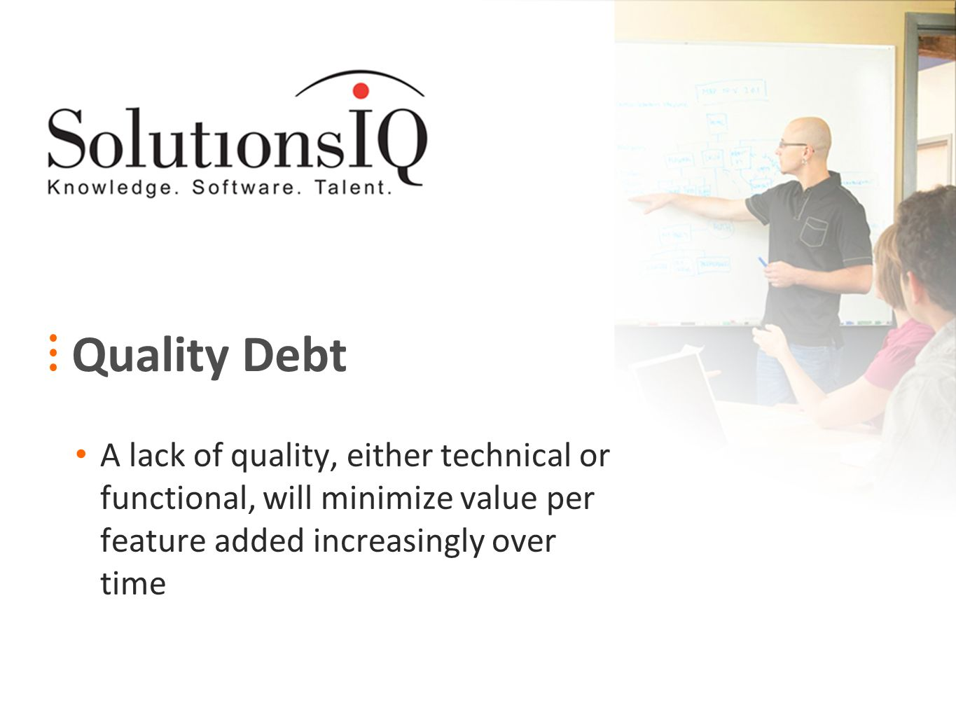 Quality Debt A lack of quality, either technical or functional, will minimize value per feature added increasingly over time