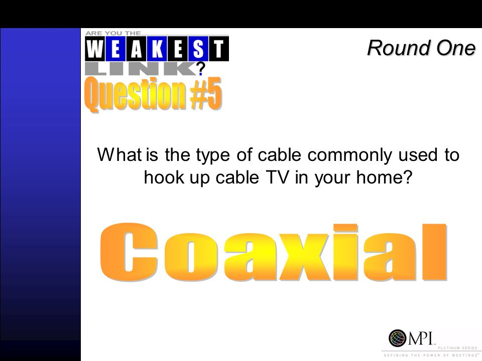 What is the type of cable commonly used to hook up cable TV in your home Round One