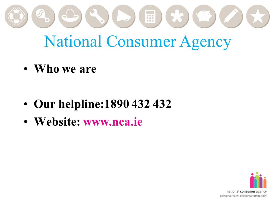 National Consumer Agency Who we are Our helpline: Website: