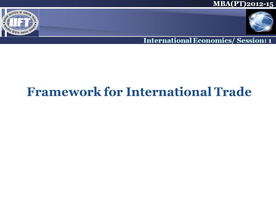 MBA(PT) International Economics/ Session: 1 Framework for International Trade