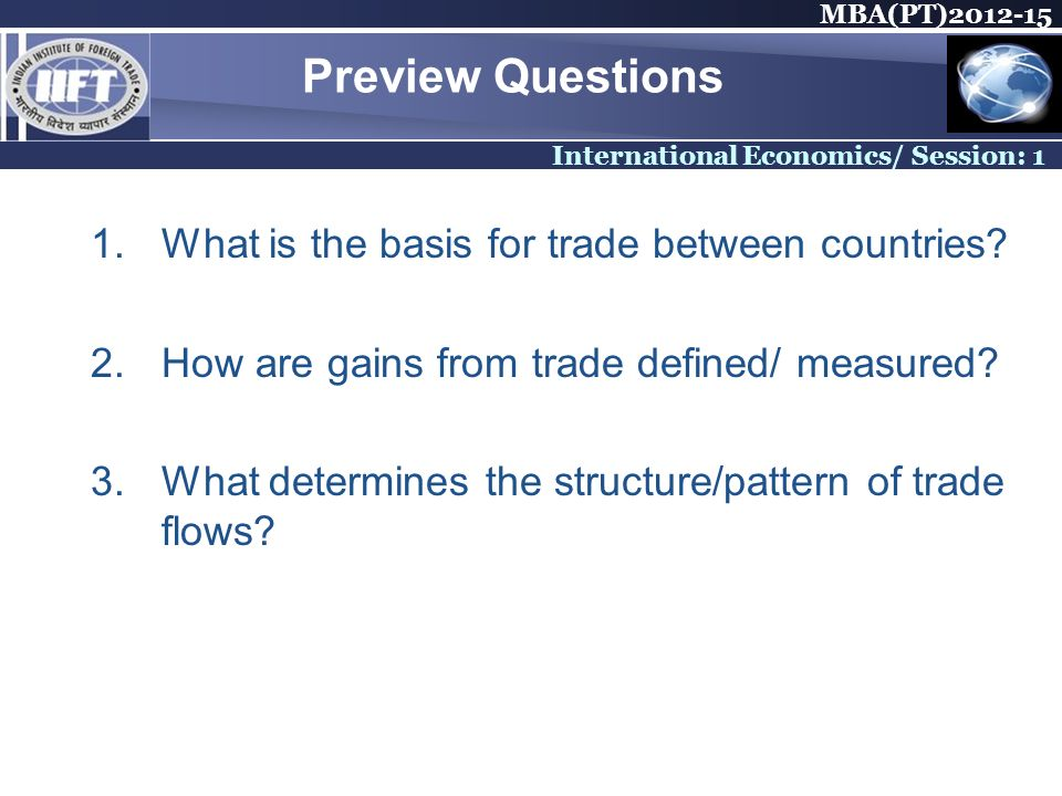 MBA(PT) International Economics/ Session: 1 Preview Questions 1.What is the basis for trade between countries.