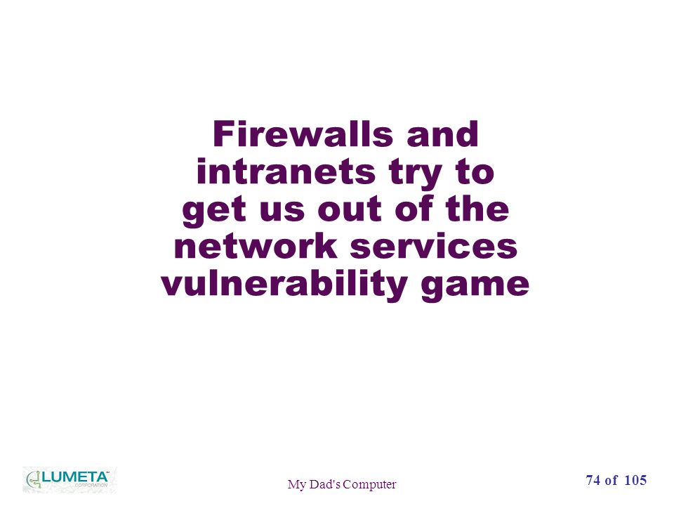 72 slides74 of 105 My Dad s Computer Firewalls and intranets try to get us out of the network services vulnerability game