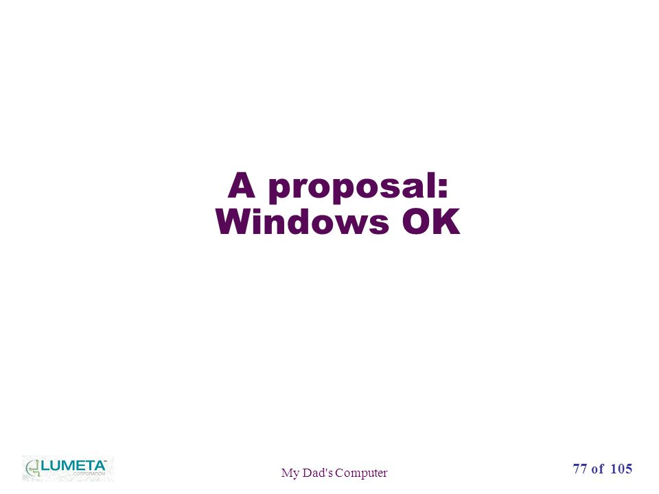 72 slides77 of 105 My Dad s Computer A proposal: Windows OK