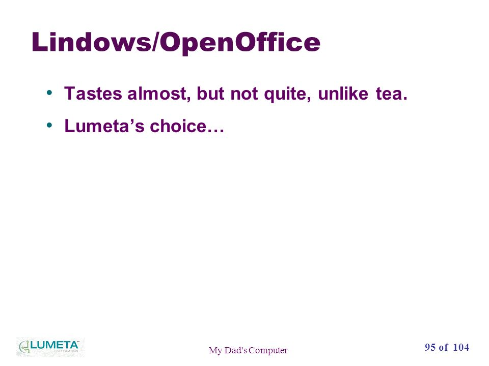 95 of 104 My Dad s Computer Lindows/OpenOffice Tastes almost, but not quite, unlike tea.