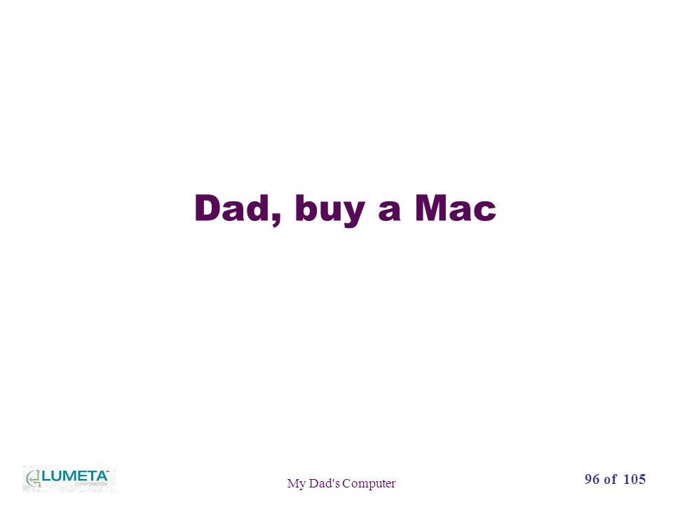 72 slides96 of 105 My Dad s Computer Dad, buy a Mac
