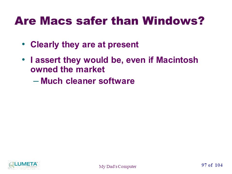 97 of 104 My Dad s Computer Are Macs safer than Windows.