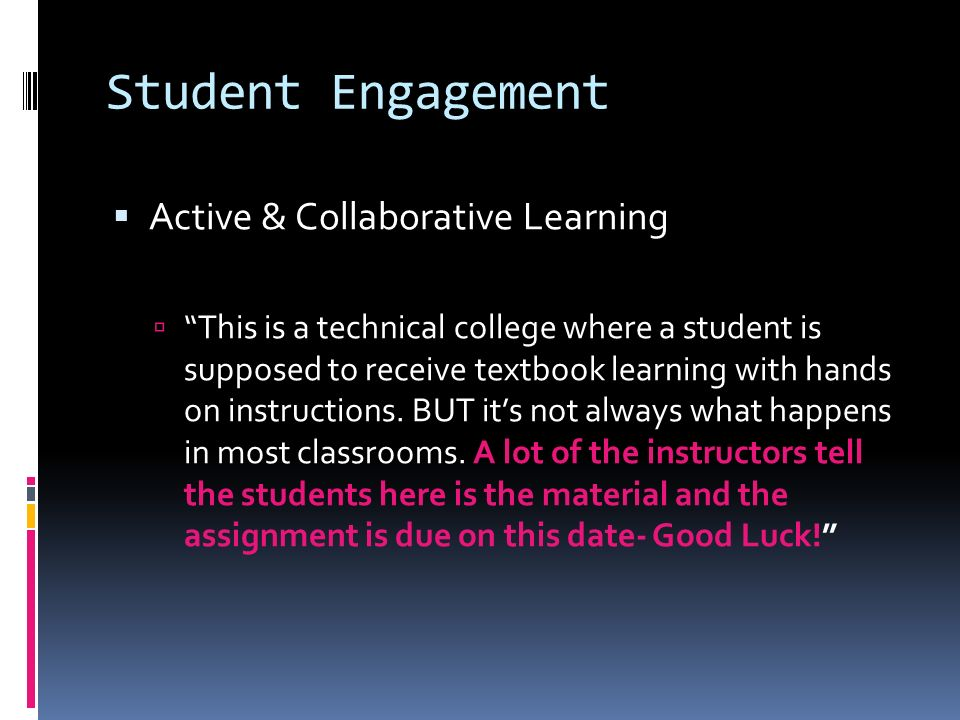 Student Engagement Active & Collaborative Learning This is a technical college where a student is supposed to receive textbook learning with hands on instructions.