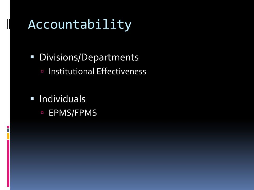 Accountability Divisions/Departments Institutional Effectiveness Individuals EPMS/FPMS