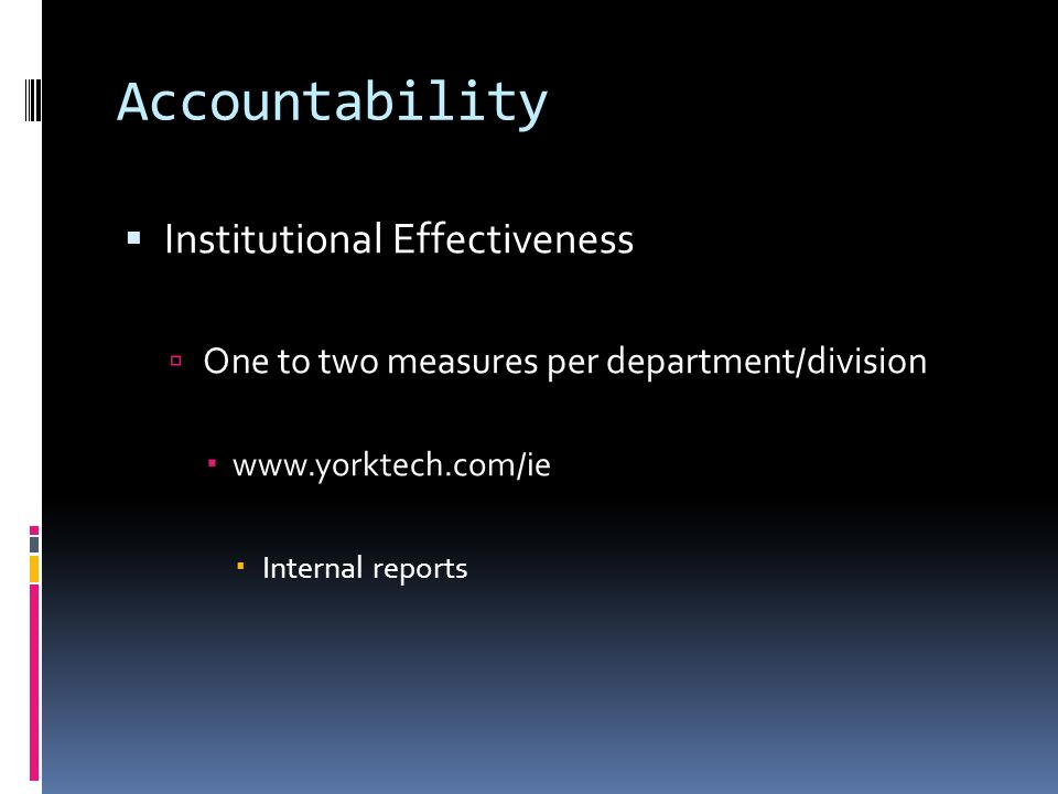 Accountability Institutional Effectiveness One to two measures per department/division   Internal reports
