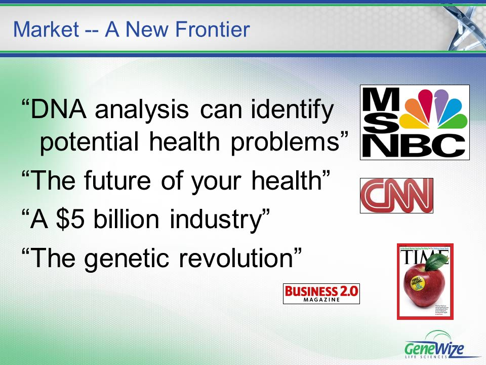 DNA analysis can identify potential health problems The future of your health A $5 billion industry The genetic revolution Market -- A New Frontier