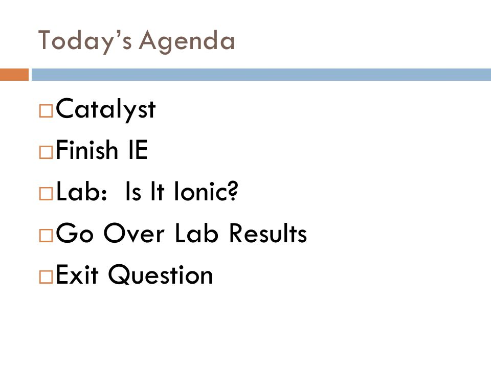 Catalyst – March 9/3, 2010 HW OUT PLEASE 1. What are 2 properties of ionic compounds.