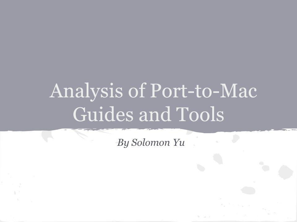 Analysis of Port-to-Mac Guides and Tools By Solomon Yu