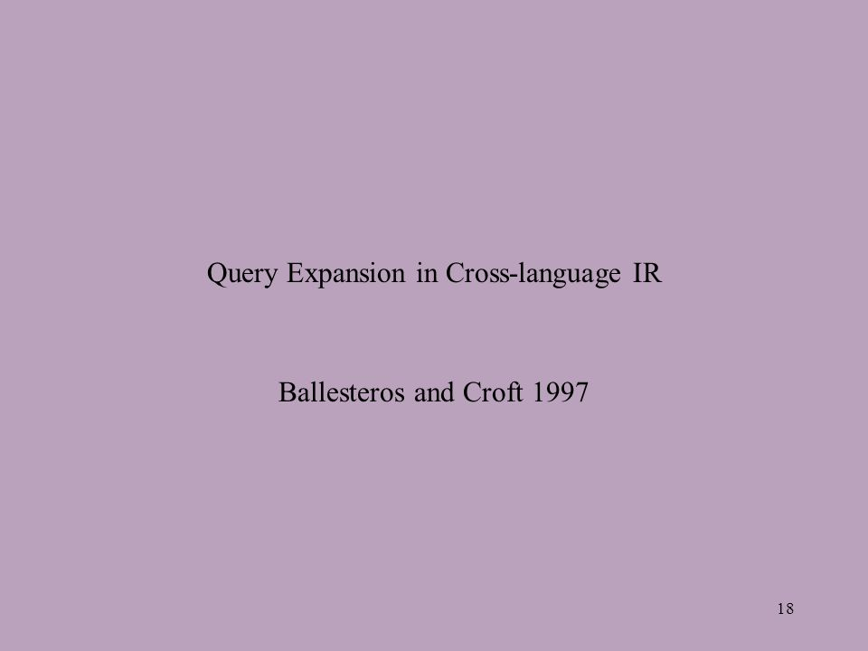 18 Query Expansion in Cross-language IR Ballesteros and Croft 1997