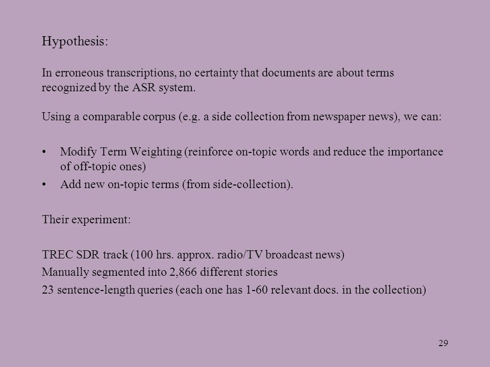 29 Hypothesis: In erroneous transcriptions, no certainty that documents are about terms recognized by the ASR system.