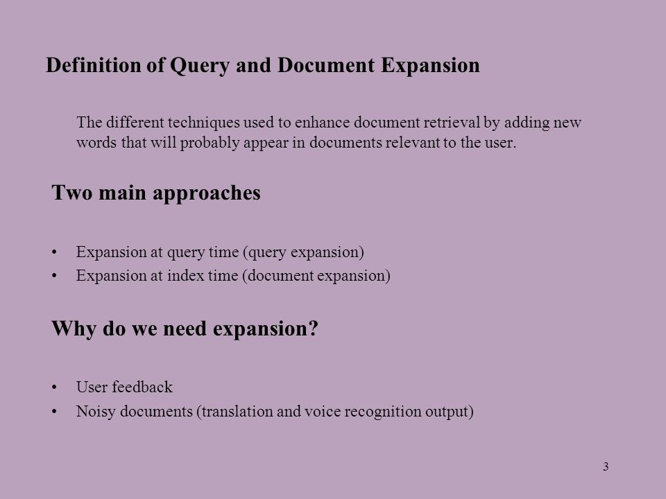 3 Definition of Query and Document Expansion The different techniques used to enhance document retrieval by adding new words that will probably appear in documents relevant to the user.