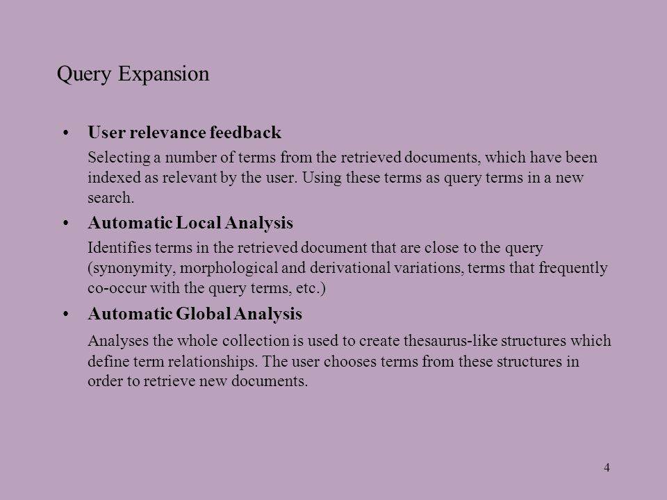 4 Query Expansion User relevance feedback Selecting a number of terms from the retrieved documents, which have been indexed as relevant by the user.