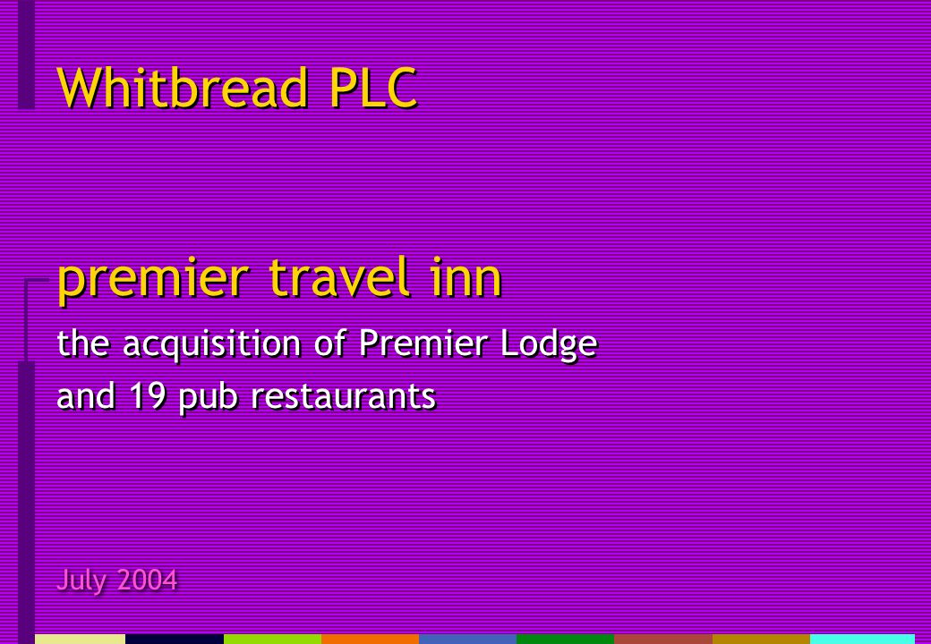 July 2004 Whitbread PLC premier travel inn the acquisition of Premier Lodge and 19 pub restaurants
