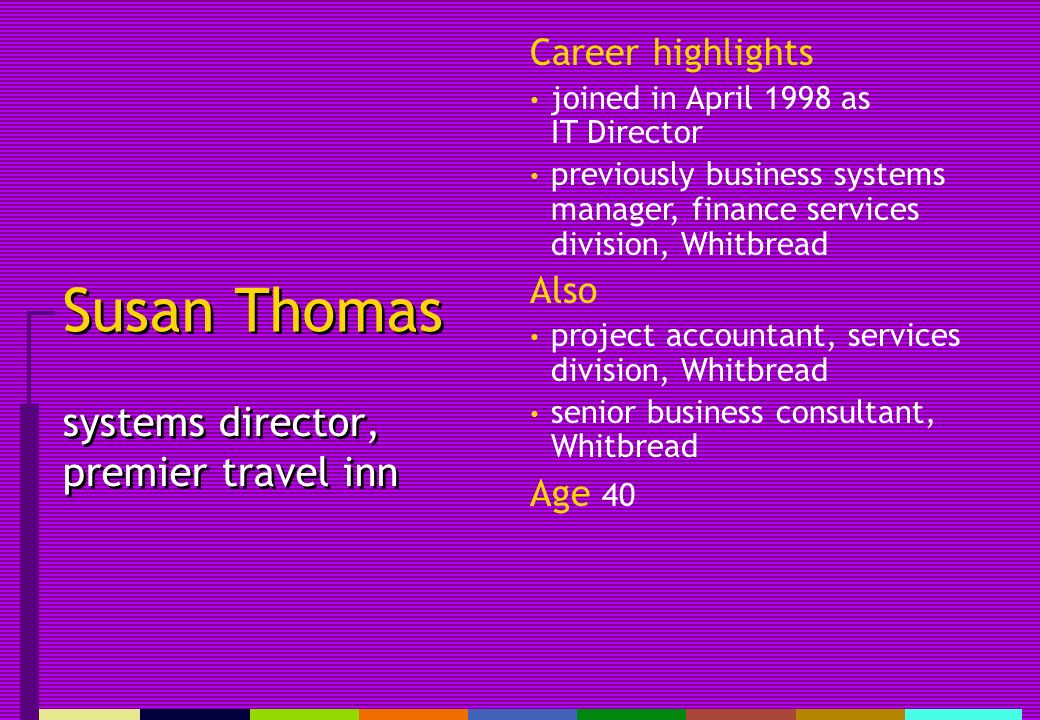 Susan Thomas systems director, premier travel inn Career highlights joined in April 1998 as IT Director previously business systems manager, finance services division, Whitbread Also project accountant, services division, Whitbread senior business consultant, Whitbread Age 40