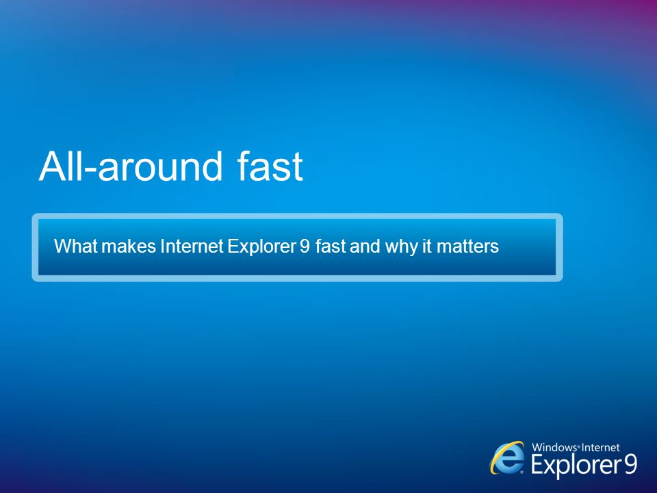What makes Internet Explorer 9 fast and why it matters All-around fast