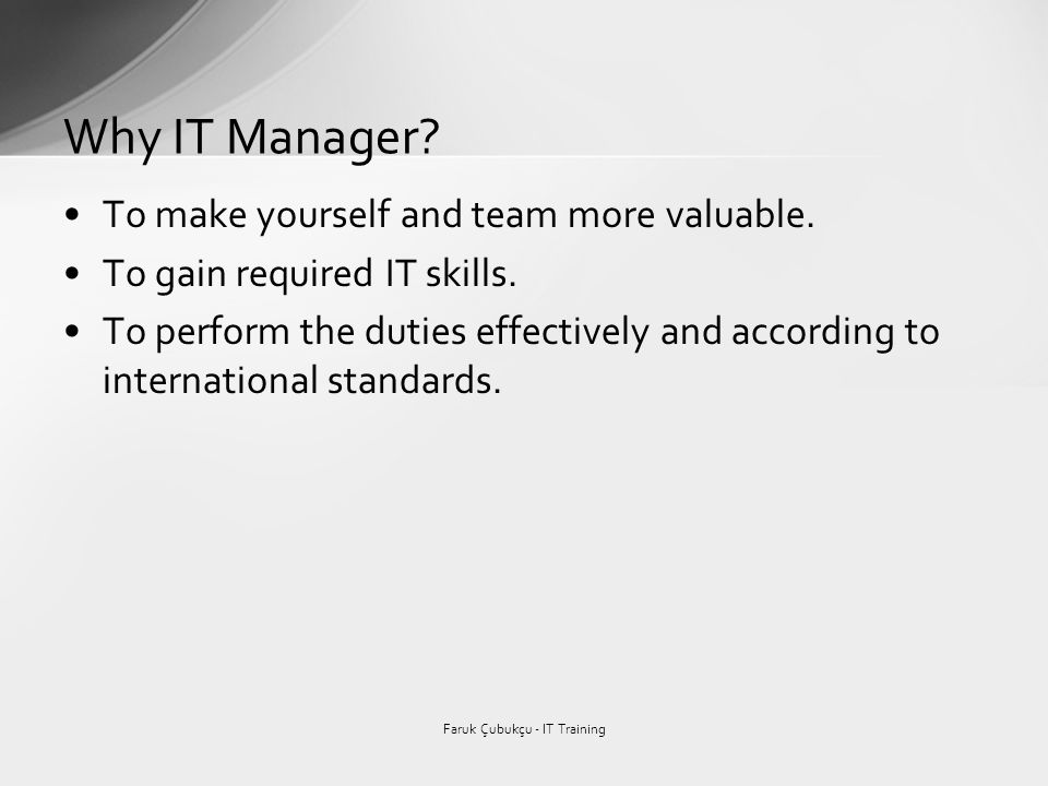To make yourself and team more valuable. To gain required IT skills.