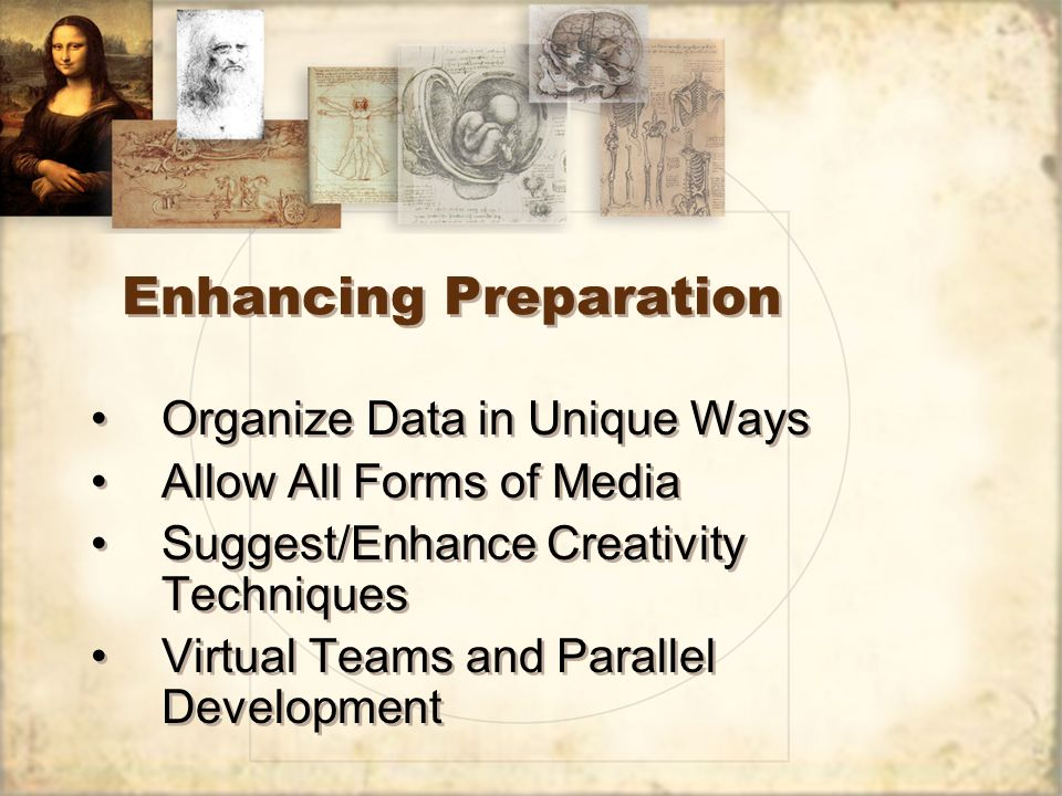 Enhancing Preparation Organize Data in Unique Ways Allow All Forms of Media Suggest/Enhance Creativity Techniques Virtual Teams and Parallel Development Organize Data in Unique Ways Allow All Forms of Media Suggest/Enhance Creativity Techniques Virtual Teams and Parallel Development