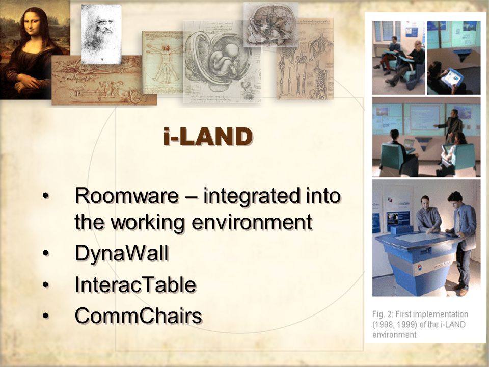 i-LAND Roomware – integrated into the working environment DynaWall InteracTable CommChairs Roomware – integrated into the working environment DynaWall InteracTable CommChairs