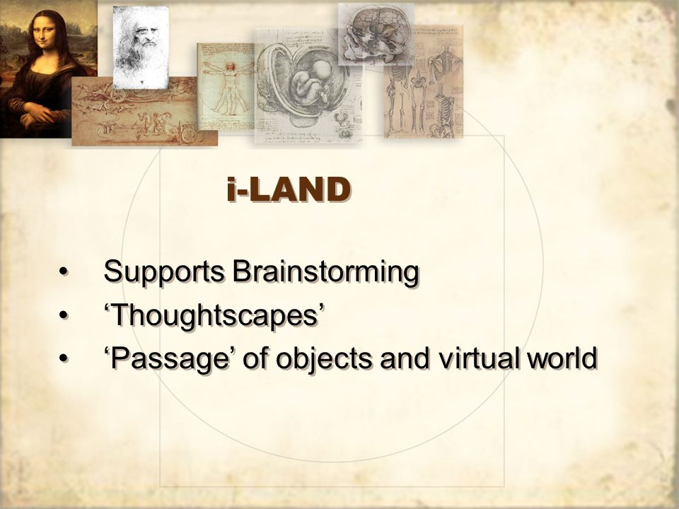 i-LAND Supports Brainstorming Thoughtscapes Passage of objects and virtual world Supports Brainstorming Thoughtscapes Passage of objects and virtual world