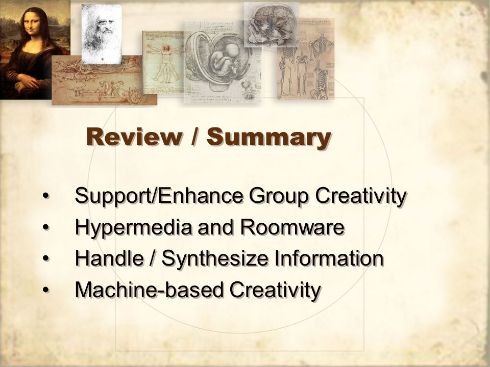 Review / Summary Support/Enhance Group Creativity Hypermedia and Roomware Handle / Synthesize Information Machine-based Creativity Support/Enhance Group Creativity Hypermedia and Roomware Handle / Synthesize Information Machine-based Creativity
