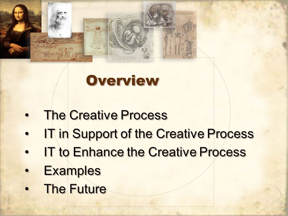 Overview The Creative Process IT in Support of the Creative Process IT to Enhance the Creative Process Examples The Future The Creative Process IT in Support of the Creative Process IT to Enhance the Creative Process Examples The Future