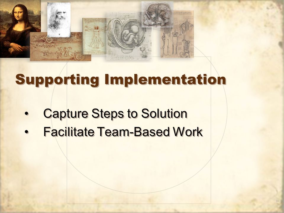 Supporting Implementation Capture Steps to Solution Facilitate Team-Based Work Capture Steps to Solution Facilitate Team-Based Work