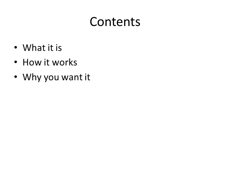 Contents What it is How it works Why you want it