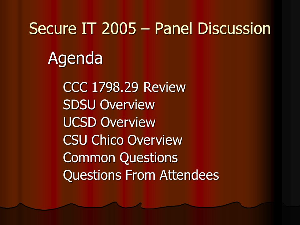 Secure IT 2005 – Panel Discussion Agenda CCC 1798.29 Review SDSU Overview UCSD Overview CSU Chico Overview Common Questions Questions From Attendees