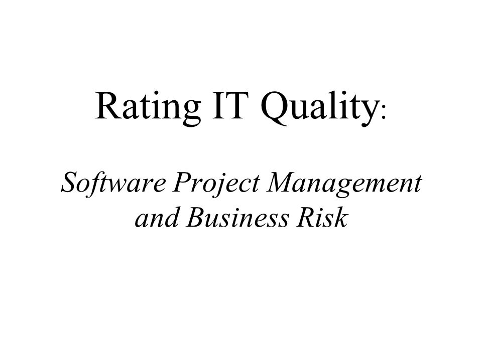 Rating IT Quality : Software Project Management and Business Risk
