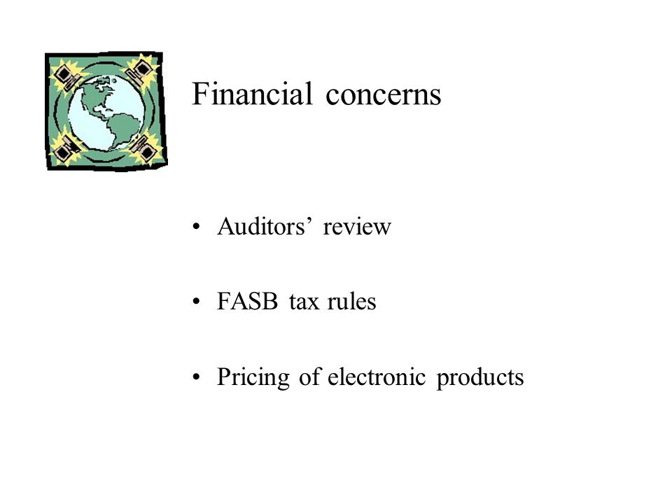 Financial concerns Auditors review FASB tax rules Pricing of electronic products