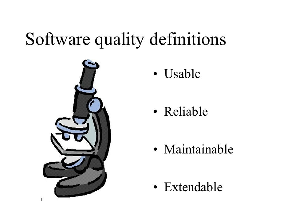 Software quality definitions Usable Reliable Maintainable Extendable