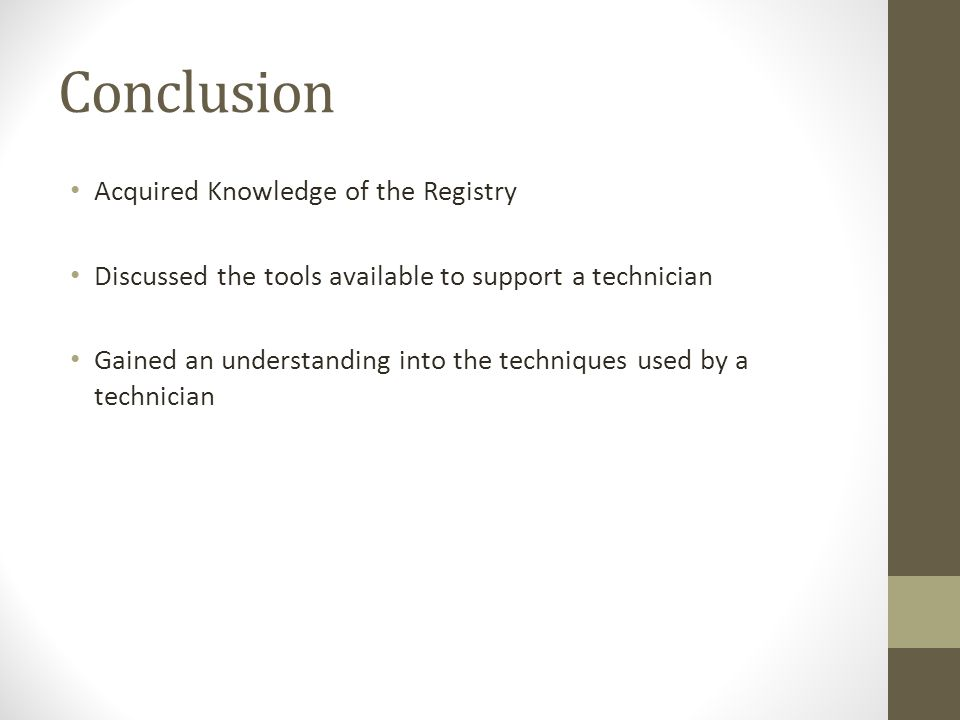 Conclusion Acquired Knowledge of the Registry Discussed the tools available to support a technician Gained an understanding into the techniques used by a technician