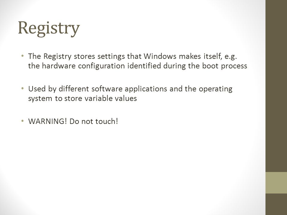 Registry The Registry stores settings that Windows makes itself, e.g.