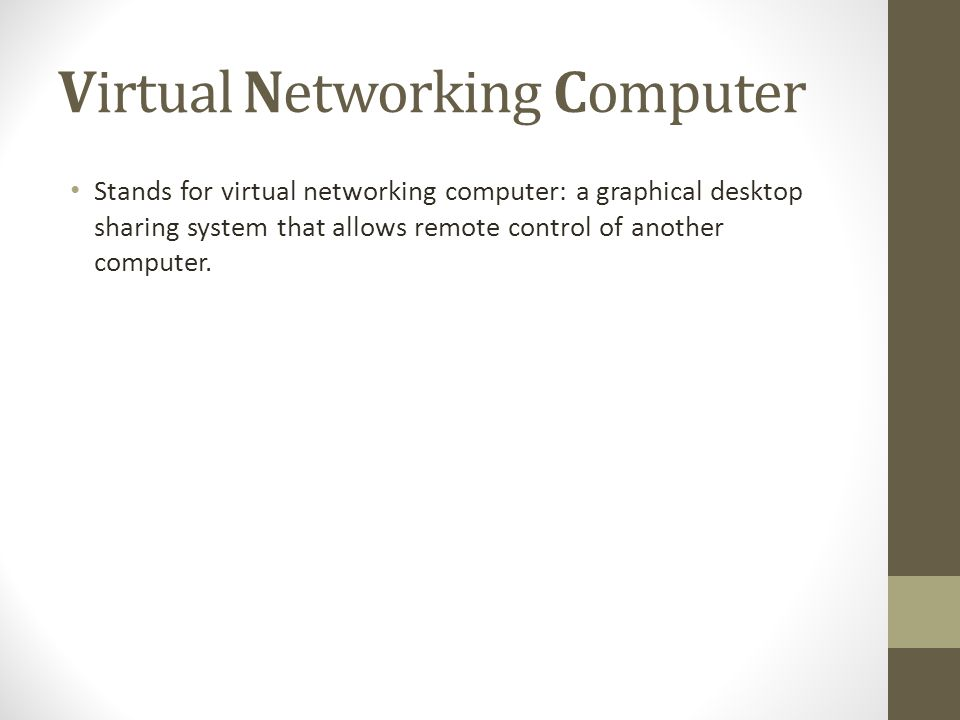 Virtual Networking Computer Stands for virtual networking computer: a graphical desktop sharing system that allows remote control of another computer.