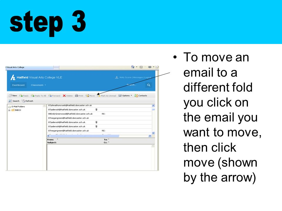 To move an email to a different fold you click on the email you want to move, then click move (shown by the arrow)